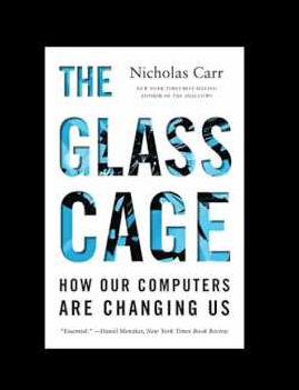 the glass cage how our computers are changing us nicholas carr